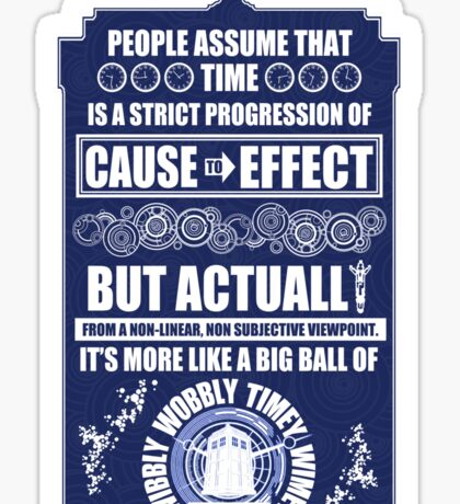 Doctor Who - Blink - People assume that time is a strict progression of cause to effect Sticker