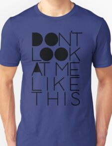 Don't look at me like this T-Shirt