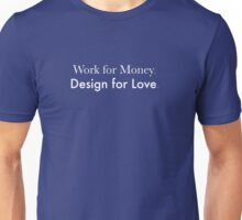 Work for Money, design for Love.  Unisex T-Shirt