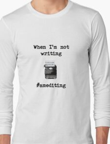 When I'm not writing #amediting (typewriter) Long Sleeve T-Shirt