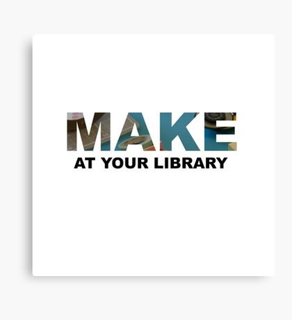 Make At Your Library Canvas Print