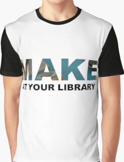 Make At Your Library Graphic T-Shirt