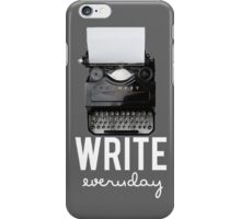 Write Everyday iPhone Case/Skin