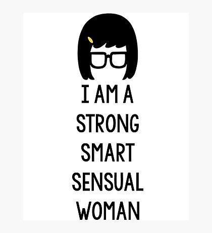 Tina Belcher: I Am A Strong Smart Sensual Woman Photographic Print