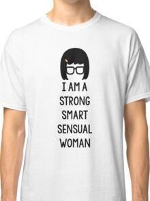 Tina Belcher: I Am A Strong Smart Sensual Woman Classic T-Shirt