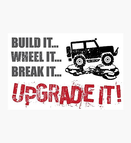 Build it... Wheel it... Break it... Upgrade It! Photographic Print