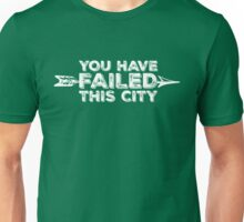 You Have Failed This City - White Text Unisex T-Shirt