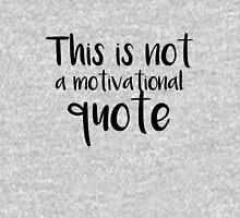 This is not a motivational quote T-Shirt