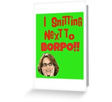 Snitting Next to Borpo! Greeting Card