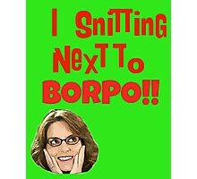 Snitting Next to Borpo! Photographic Print