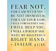 Isaiah 41:10 Bible Quote Photographic Print