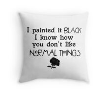 I painted it black Throw Pillow