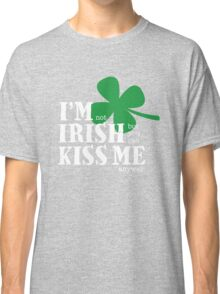 St. Patrick's Day, Not Irish, Kiss Me Anyway Classic T-Shirt