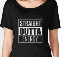 STRAIGHT OUTTA ENERGY Women's Relaxed Fit T-Shirt