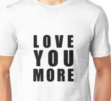 Love You More Unisex T-Shirt