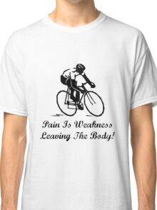 Pain Is Weakness Classic T-Shirt