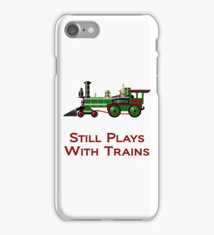 Still Plays With Trains iPhone Case/Skin