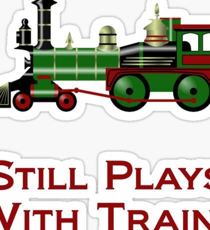 Still Plays With Trains Sticker