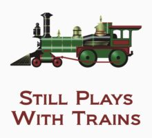 Still Plays With Trains Kids Tee