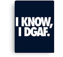 I KNOW, I DGAF. Canvas Print