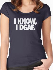 I KNOW, I DGAF. Women's Fitted Scoop T-Shirt