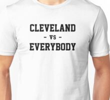 Cleveland vs Everybody Unisex T-Shirt