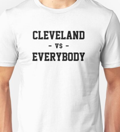 Cleveland vs Everybody Unisex T-Shirt