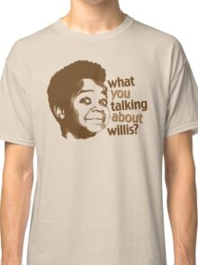 What you talking about willis?? Classic T-Shirt