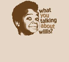 What you talking about willis?? Unisex T-Shirt