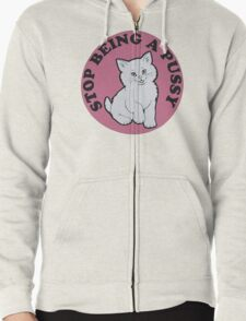 Stop being a pussy Zipped Hoodie