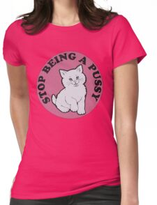 Stop being a pussy Womens Fitted T-Shirt