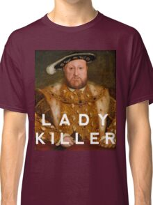Henry the VIII- Lady Killer Classic T-Shirt