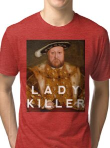 Henry the VIII- Lady Killer Tri-blend T-Shirt