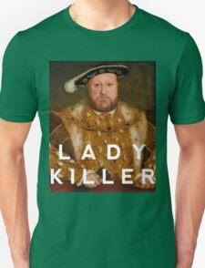Henry the VIII- Lady Killer Unisex T-Shirt