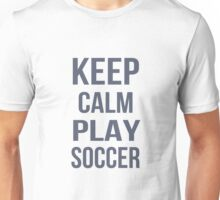 Keep Calm Play Soccer  Unisex T-Shirt