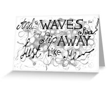 """""""And the waves in the sea, they slip away just like me"""" - Hollywood Undead Greeting Card"""