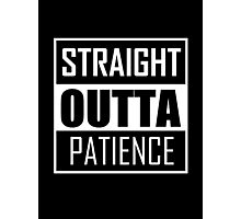 STRAIGHT OUTTA PATIENCE Photographic Print