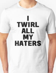 Twirl my haters T-Shirt