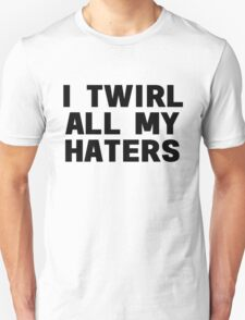Twirl haters T-Shirt