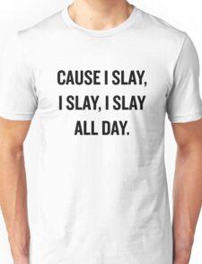 Slay, all day. Unisex T-Shirt