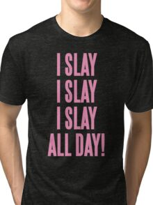 I SLAY ALL DAY Tri-blend T-Shirt
