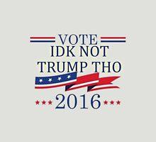 IDK NOT TRUMP THO voting ad joke Unisex T-Shirt