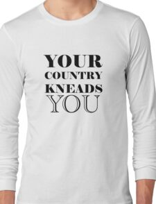 your country kneads you Long Sleeve T-Shirt