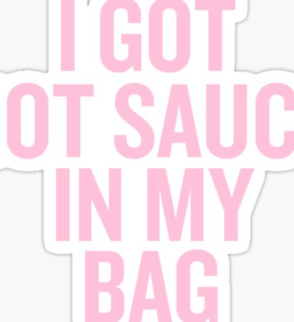 I Got Hot Sauce In My Bag Sticker