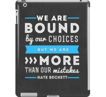 """We are bound by our choices, but we are more than our mistakes."" - Kate Beckett iPad Case/Skin"