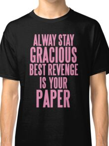 ALWAYS STAY GRACIOUS  Classic T-Shirt