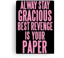 ALWAYS STAY GRACIOUS  Canvas Print