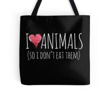 I love animals so I don't eat them Tote Bag