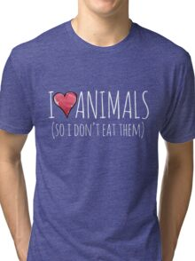 I love animals so I don't eat them Tri-blend T-Shirt