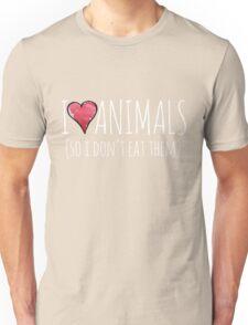 I love animals so I don't eat them Unisex T-Shirt